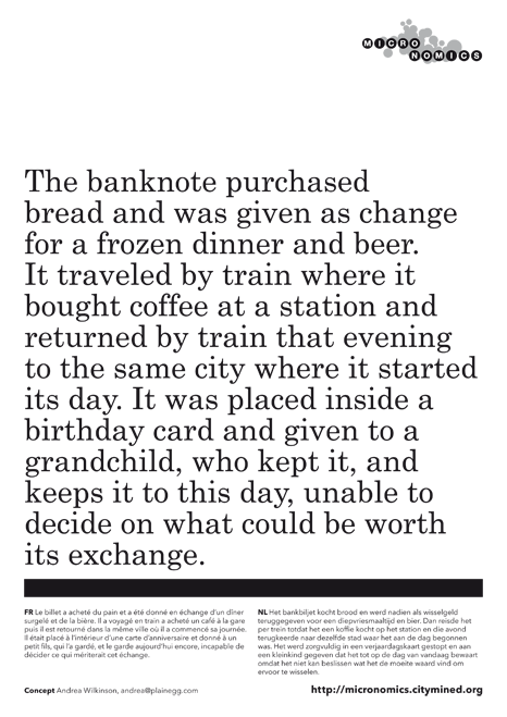 The banknote purchased bread and was given as change for a frozen dinner and beer. It traveled by train where it bought coffee at a station and returned by train that evening to the same city where it started its day. It was placed inside a birthday card and given to a grandchild, who kept it, and keeps it to this day, unable to decide on what could be worth its exchange.